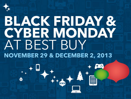 Black Friday, November 29, 2013 and Cyber Monday, November 26, 2012 at Best Buy
