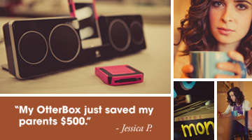 OtterBox cases. My OtterBox just saved my parents 500 dollars. Jessica P.