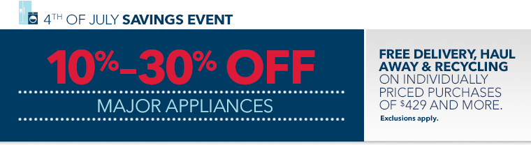 Refrigerator, range, 4th of July Savings Event. 10% to 30% off major appliances. Free delivery, haul away and recycling on qualifying purchases of $429 and more. Plus 18-month financing on purchases $429 and more. Learn more. Exclusions apply.