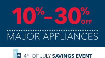 10% to 30% off major appliances, refrigerator, range, 4th of July Savings Event