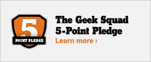 The Geek Squad 5-point pledge. Learn more.