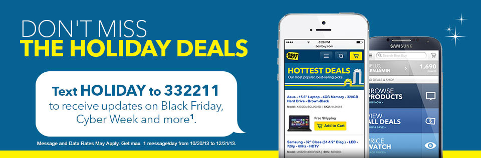 Don't Miss the Holiday Deals. Text HOLIDAY to 332211 to receive updates on Black Friday, Cyber Week and more.
