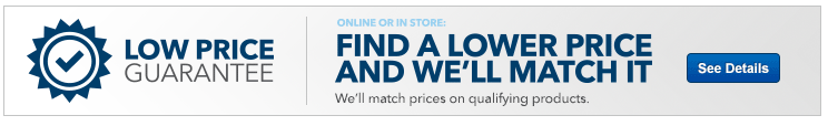 Low price guarantee. Online or in store, find a lower price and we'll match it on qualifying products. See Details.