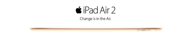Apple iPad Air 2. Change is in the Air.