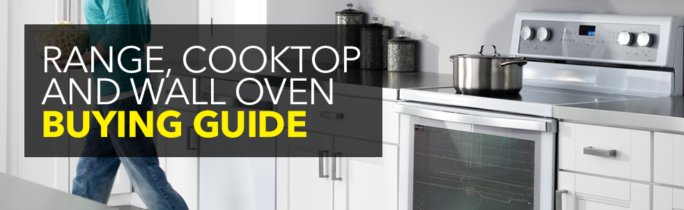 Range, Cooktop and Wall Oven Buying Guide