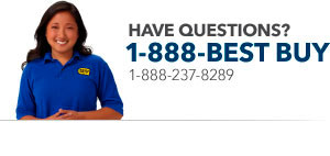 Have questions? Call us at 1-888-BEST BUY (1-888-237-8289)