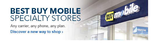 Best Buy Mobile Specialty Stores. Any carrier, any phone, any pla