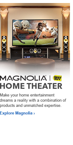 Magnolia Home Theater. Make your home entertainment