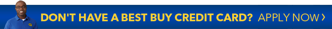 Don't Have a Best Buy Credit Card? Apply Now