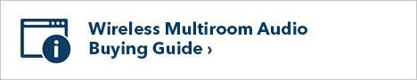 Wireless Multiroom Audio Buying Guide